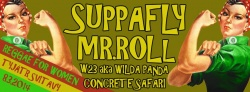 MR.ROLL, SUPPAFLY, WILDA PANDA aka W23 + Local support